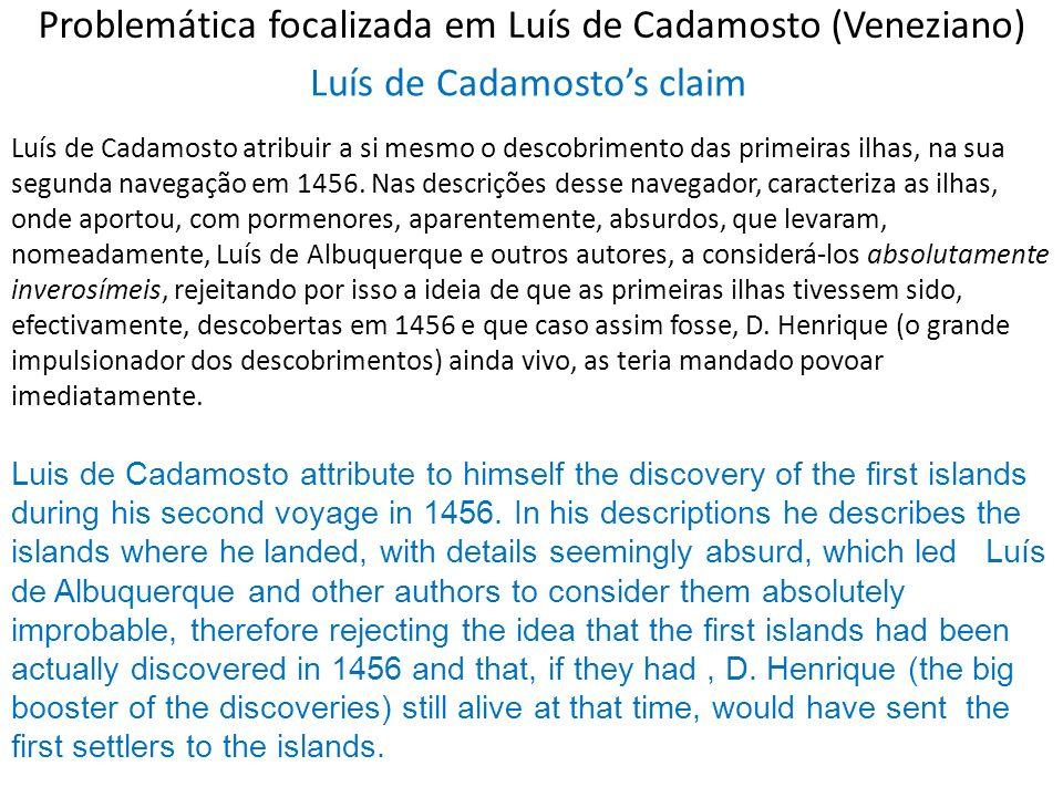 Problemática focalizada em Luís de Cadamosto (Veneziano) Luís de Cadamosto atribuir a si mesmo o descobrimento das primeiras ilhas, na sua segunda nav