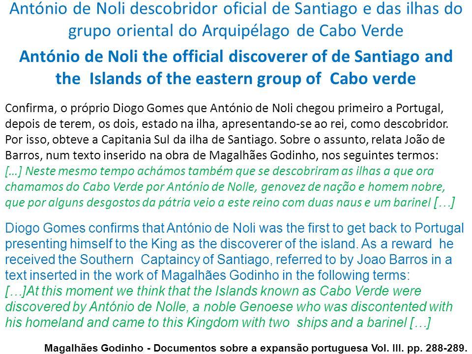 António de Noli descobridor oficial de Santiago e das ilhas do grupo oriental do Arquipélago de Cabo Verde Confirma, o próprio Diogo Gomes que António
