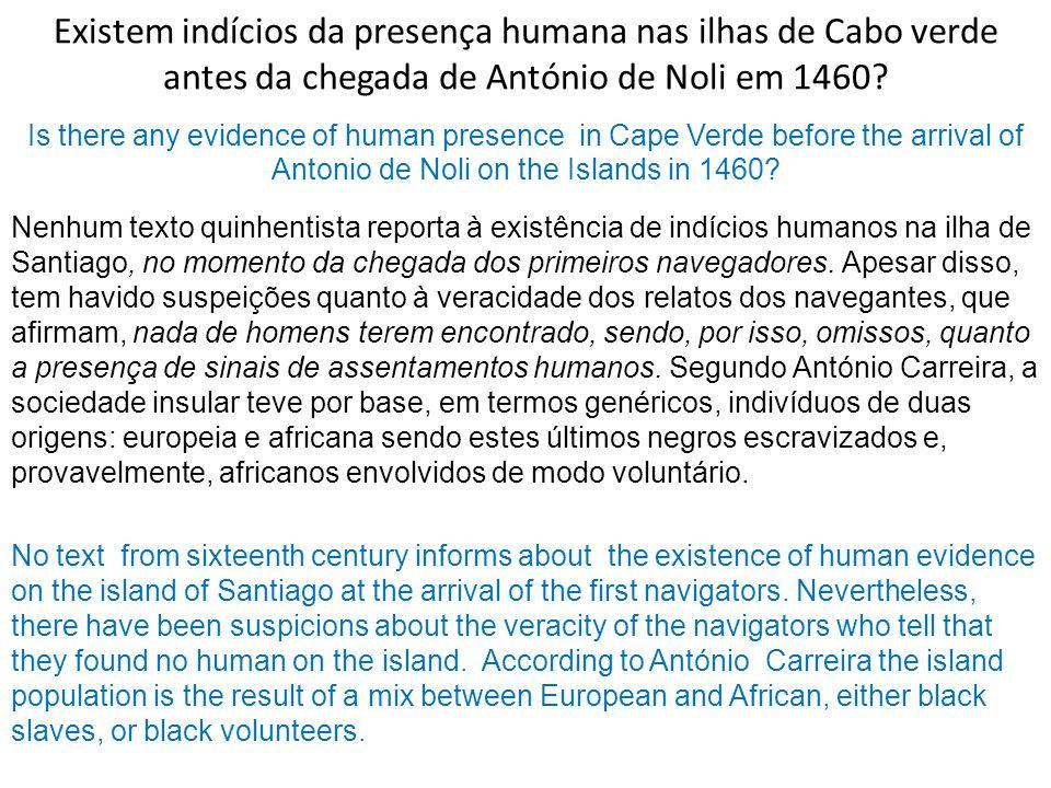 Existem indícios da presença humana nas ilhas de Cabo verde antes da chegada de António de Noli em 1460? Nenhum texto quinhentista reporta à existênci