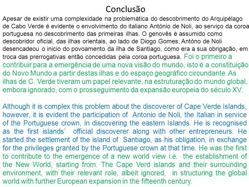 Apesar de existir uma complexidade na problemática do descobrimento do Arquipélago de Cabo Verde é evidente o envolvimento do italiano António de Noli