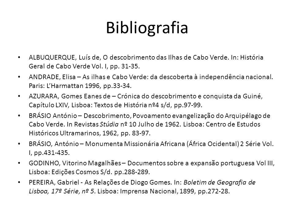 Bibliografia ALBUQUERQUE, Luís de, O descobrimento das Ilhas de Cabo Verde. In: História Geral de Cabo Verde Vol. I, pp. 31-35. ANDRADE, Elisa – As il