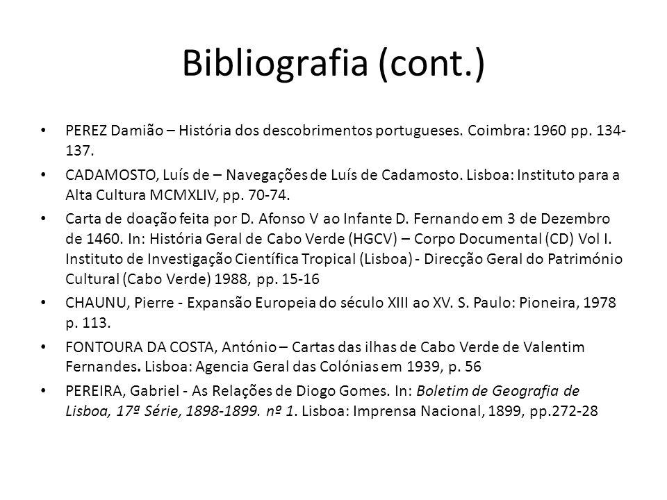 Bibliografia (cont.) PEREZ Damião – História dos descobrimentos portugueses. Coimbra: 1960 pp. 134- 137. CADAMOSTO, Luís de – Navegações de Luís de C