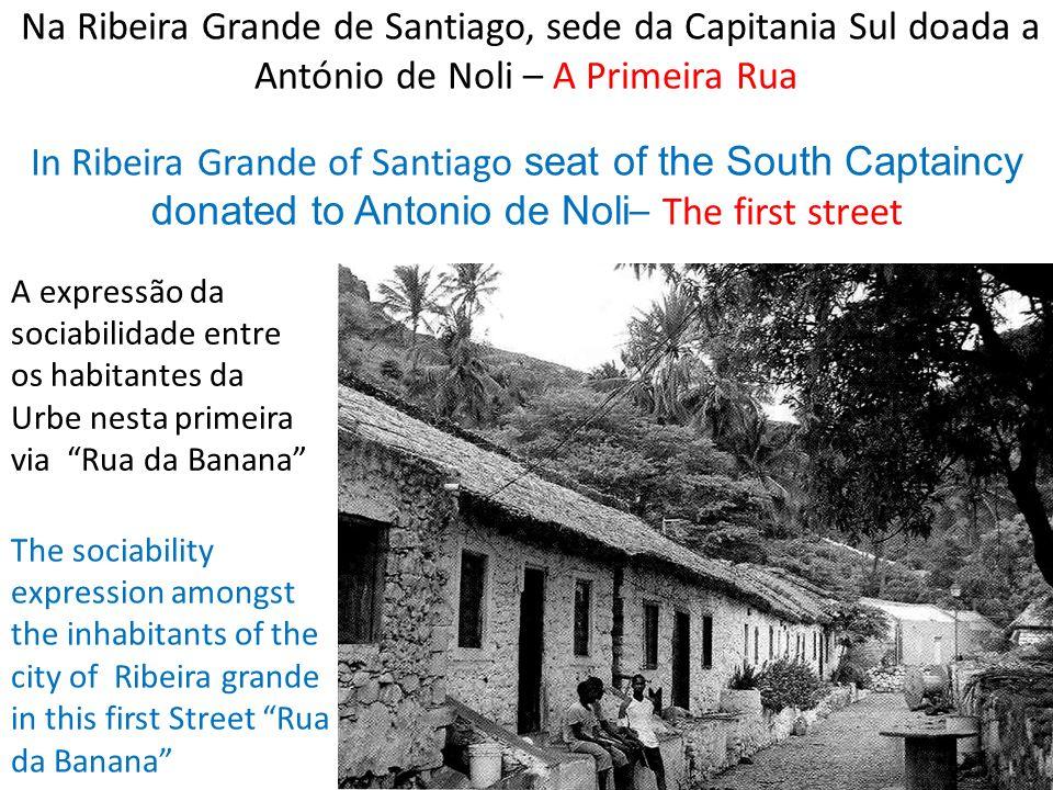 Na Ribeira Grande de Santiago, sede da Capitania Sul doada a António de Noli – A Primeira Rua In Ribeira Grande of Santiago seat of the South Captainc