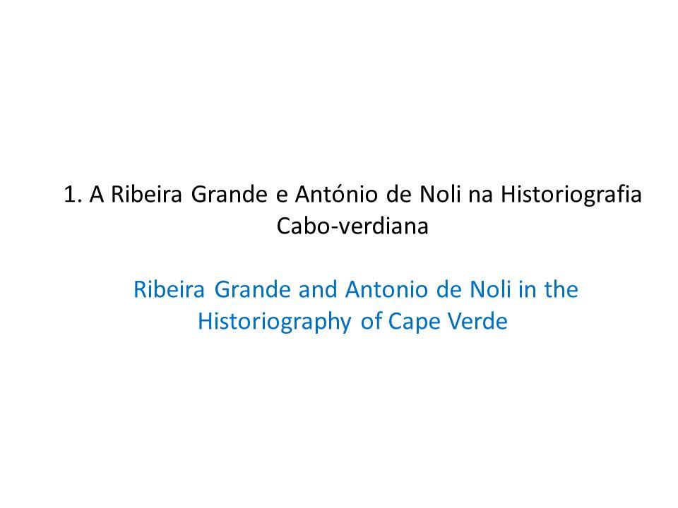 1. A Ribeira Grande e António de Noli na Historiografia Cabo-verdiana Ribeira Grande and Antonio de Noli in the Historiography of Cape Verde
