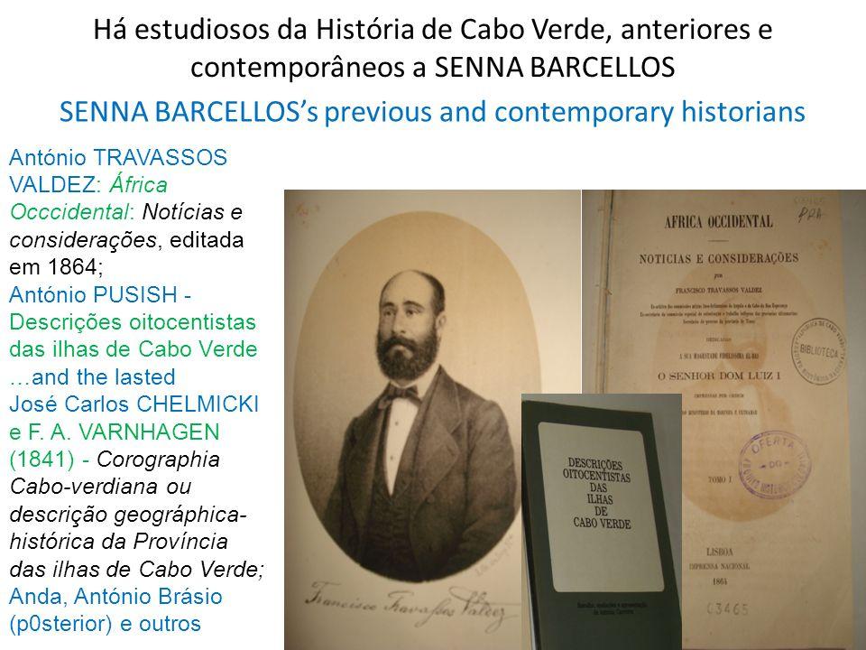 Há estudiosos da História de Cabo Verde, anteriores e contemporâneos a SENNA BARCELLOS SENNA BARCELLOSs previous and contemporary historians António T
