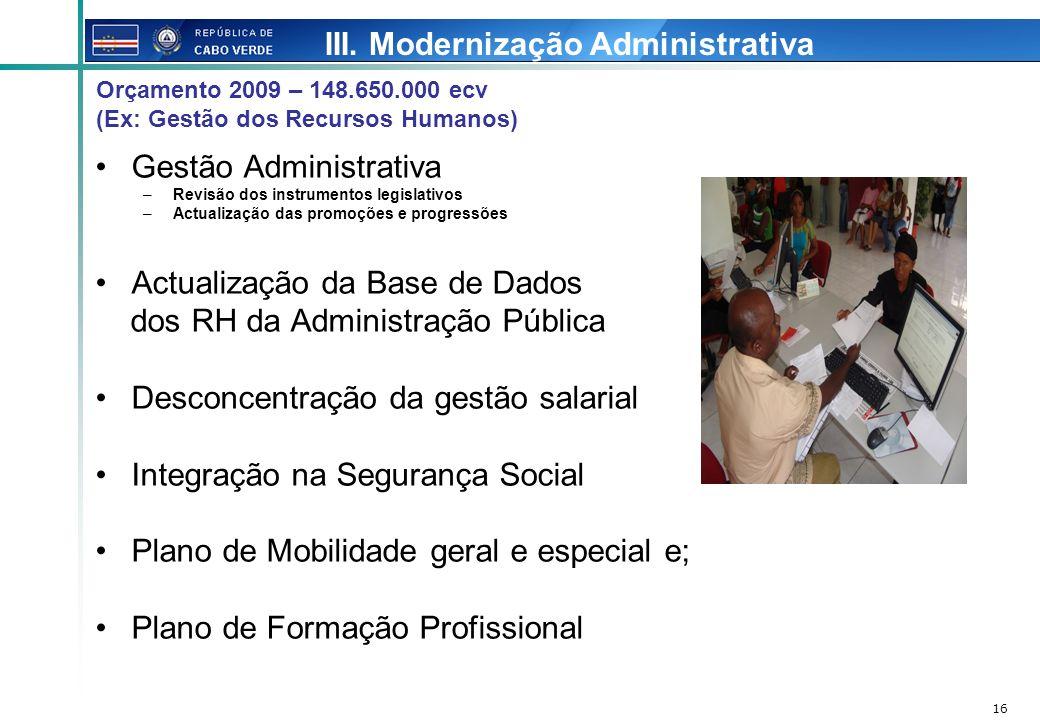 16 Gestão Administrativa –Revisão dos instrumentos legislativos –Actualização das promoções e progressões Actualização da Base de Dados dos RH da Admi
