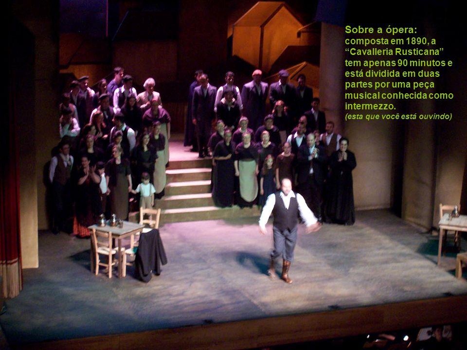 Sobre a ópera: composta em 1890, a Cavalleria Rusticana tem apenas 90 minutos e está dividida em duas partes por uma peça musical conhecida como intermezzo.