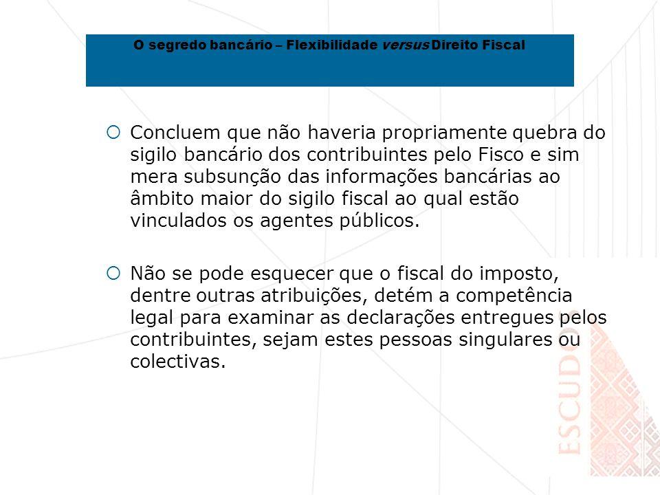 Concluem que não haveria propriamente quebra do sigilo bancário dos contribuintes pelo Fisco e sim mera subsunção das informações bancárias ao âmbito maior do sigilo fiscal ao qual estão vinculados os agentes públicos.
