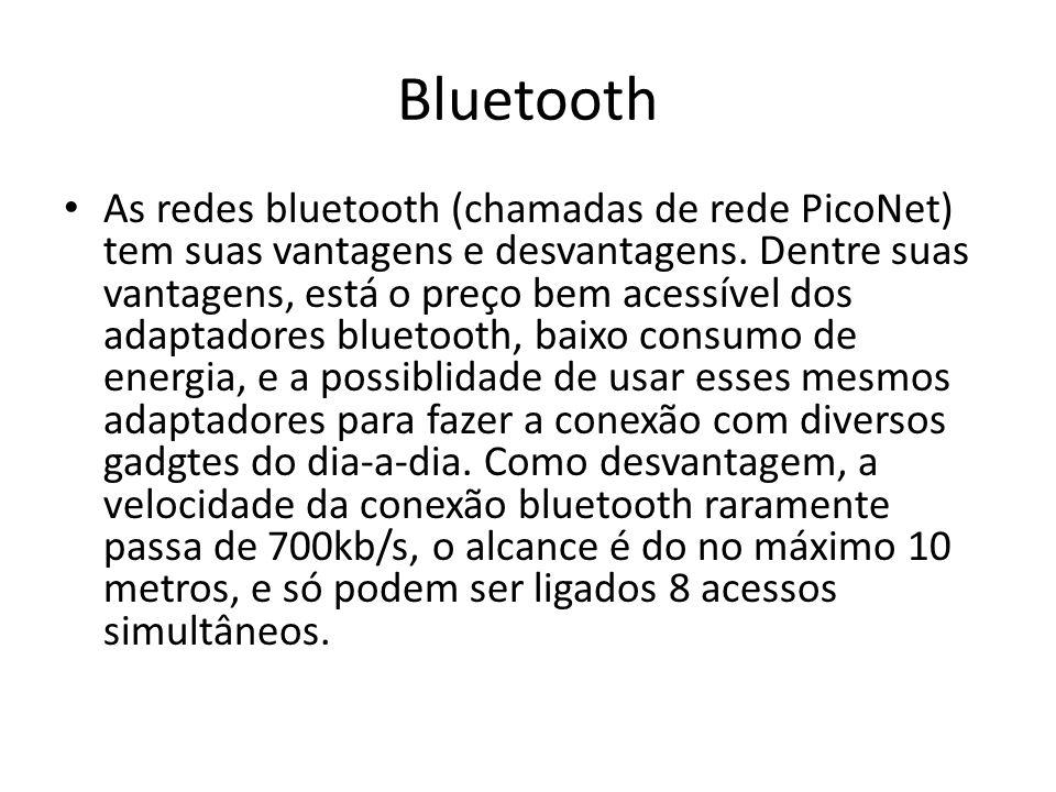 Bluetooth As redes bluetooth (chamadas de rede PicoNet) tem suas vantagens e desvantagens. Dentre suas vantagens, está o preço bem acessível dos adapt