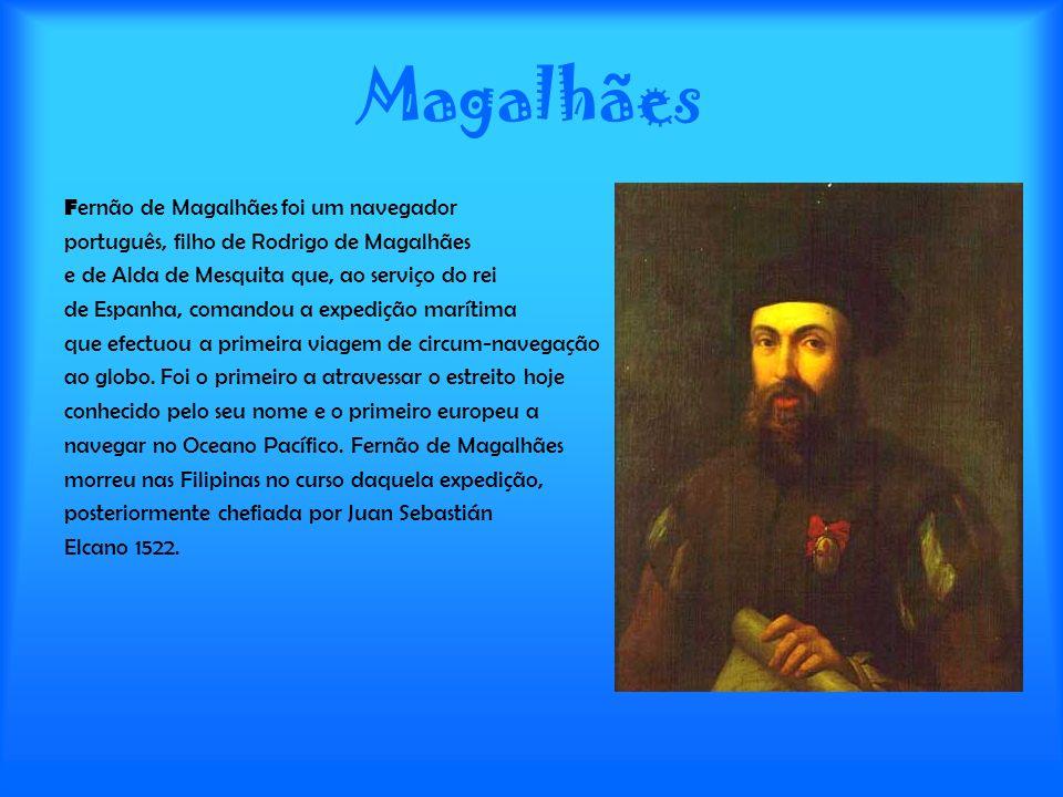 Magalhães F ernão de Magalhães foi um navegador português, filho de Rodrigo de Magalhães e de Alda de Mesquita que, ao serviço do rei de Espanha, coma