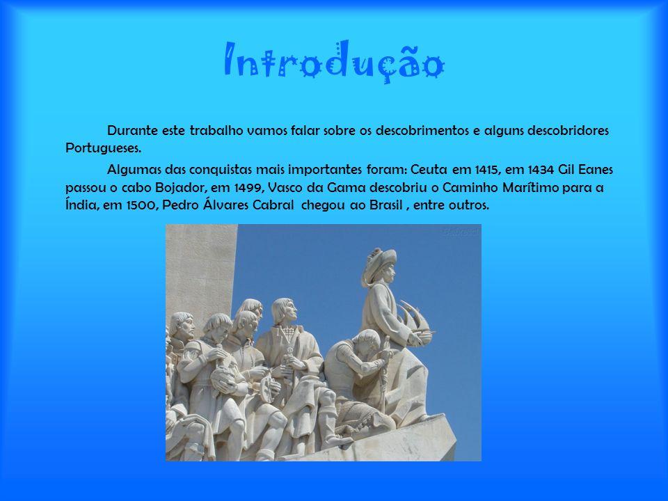 Introdução Durante este trabalho vamos falar sobre os descobrimentos e alguns descobridores Portugueses. Algumas das conquistas mais importantes foram