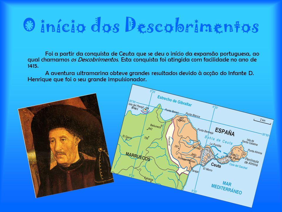O início dos Descobrimentos Foi a partir da conquista de Ceuta que se deu o início da expansão portuguesa, ao qual chamamos os Descobrimentos. Esta co