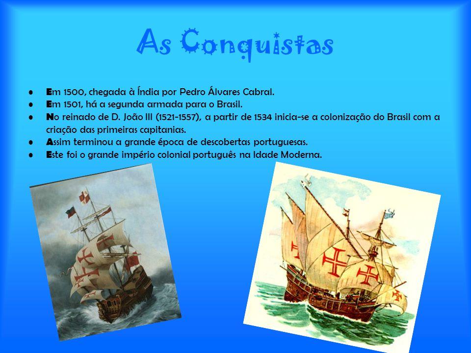 As Conquistas E m 1500, chegada à Índia por Pedro Álvares Cabral. E m 1501, há a segunda armada para o Brasil. N o reinado de D. João III (1521-1557),