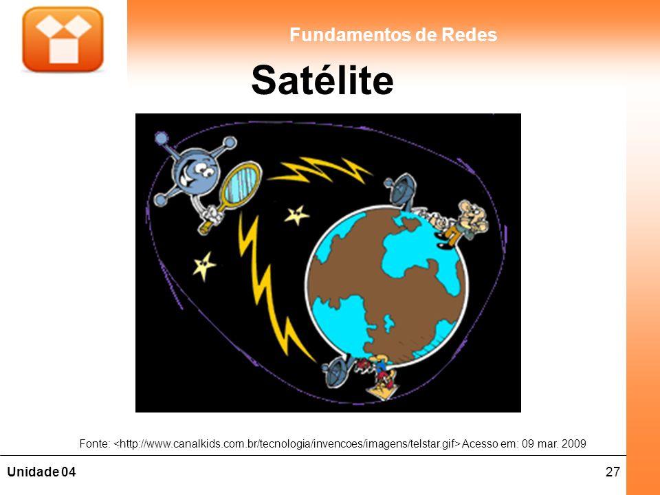 27Unidade 04 Fundamentos de Redes Satélite Fonte: Acesso em: 09 mar. 2009