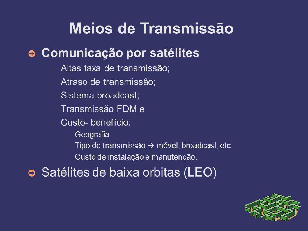 Comunicação por satélites - Altas taxa de transmissão; - Atraso de transmissão; - Sistema broadcast; - Transmissão FDM e - Custo- benefício: - Geografia - Tipo de transmissão móvel, broadcast, etc.