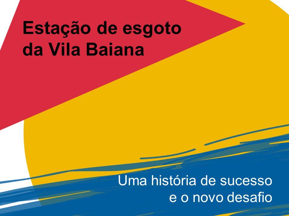 Uma história de sucesso e o novo desafio Estação de esgoto da Vila Baiana