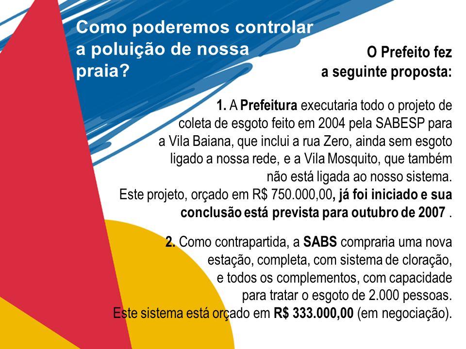 O Prefeito fez a seguinte proposta: 1. A Prefeitura executaria todo o projeto de coleta de esgoto feito em 2004 pela SABESP para a Vila Baiana, que in