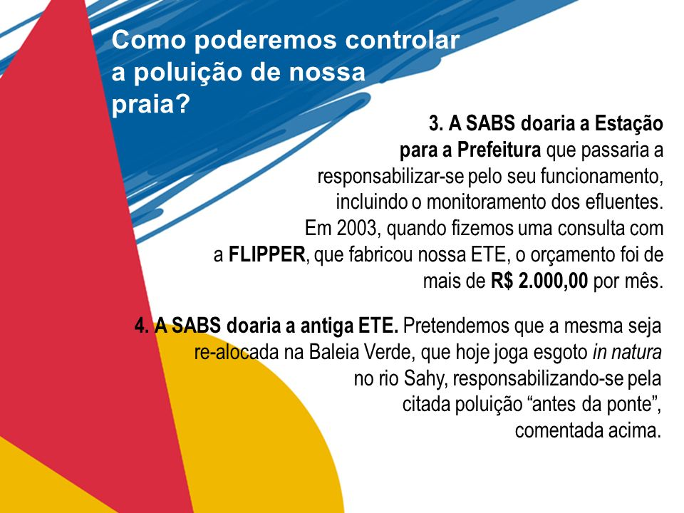 3. A SABS doaria a Estação para a Prefeitura que passaria a responsabilizar-se pelo seu funcionamento, incluindo o monitoramento dos efluentes. Em 200