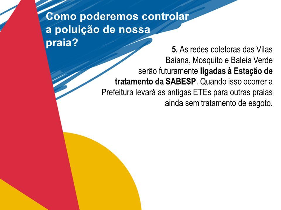 5. As redes coletoras das Vilas Baiana, Mosquito e Baleia Verde serão futuramente ligadas à Estação de tratamento da SABESP. Quando isso ocorrer a Pre