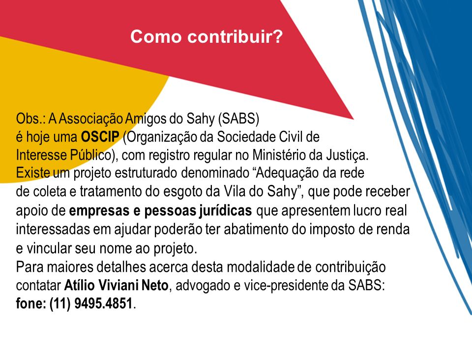 Como contribuir? Obs.: A Associação Amigos do Sahy (SABS) é hoje uma OSCIP (Organização da Sociedade Civil de Interesse Público), com registro regular