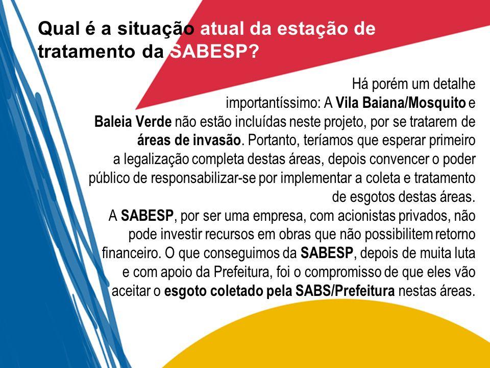 Qual é a situação atual da estação de tratamento da SABESP? Há porém um detalhe importantíssimo: A Vila Baiana/Mosquito e Baleia Verde não estão inclu