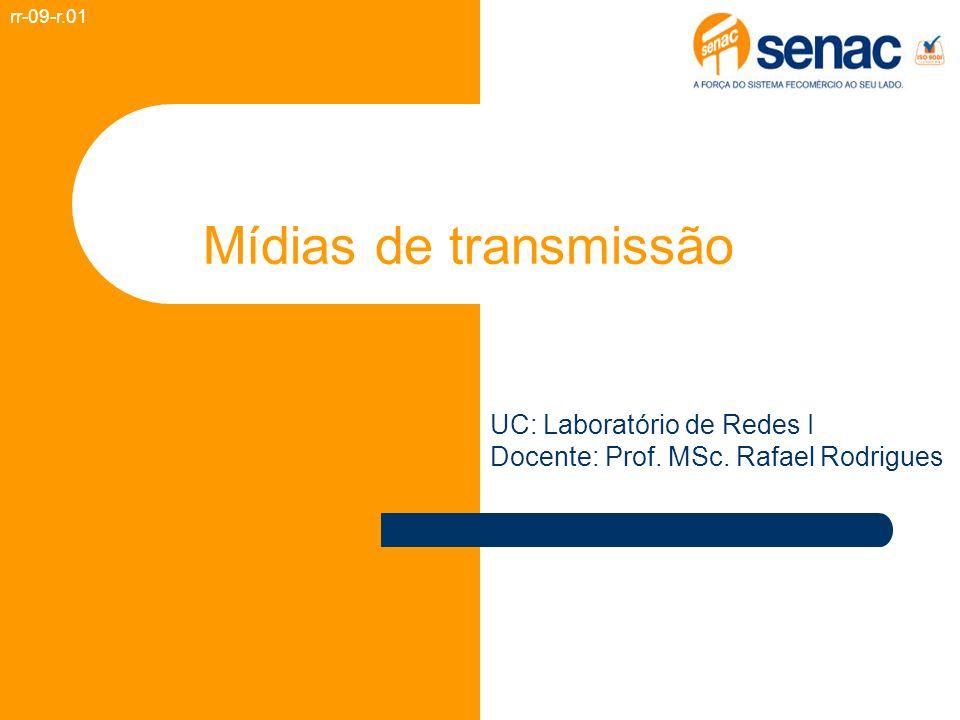 Mídias de transmissão rr-09-r.01 UC: Laboratório de Redes I Docente: Prof. MSc. Rafael Rodrigues