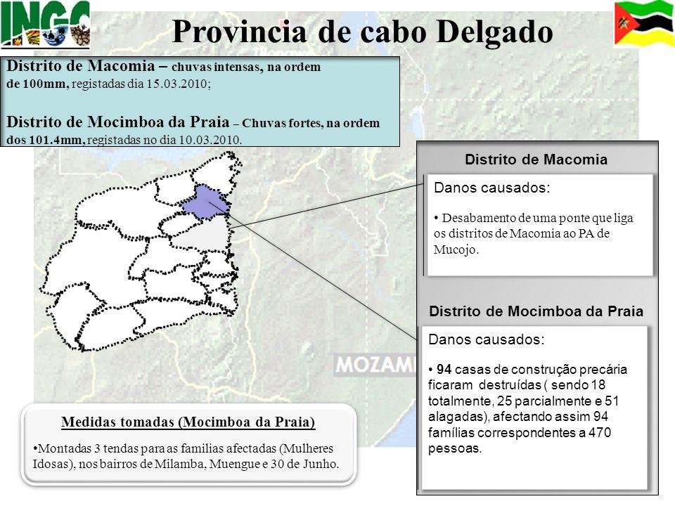 Distrito de Macomia – chuvas intensas, na ordem de 100mm, registadas dia 15.03.2010; Distrito de Mocimboa da Praia – Chuvas fortes, na ordem dos 101.4