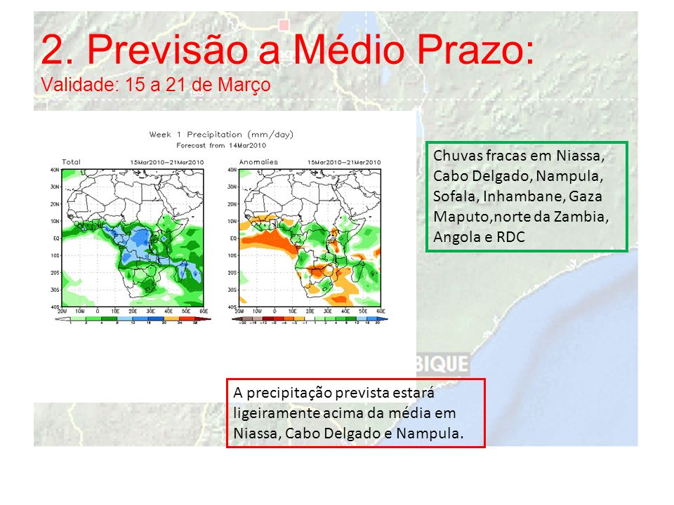 Distrito de Macomia – chuvas intensas, na ordem de 100mm, registadas dia 15.03.2010; Distrito de Mocimboa da Praia – Chuvas fortes, na ordem dos 101.4mm, registadas no dia 10.03.2010.