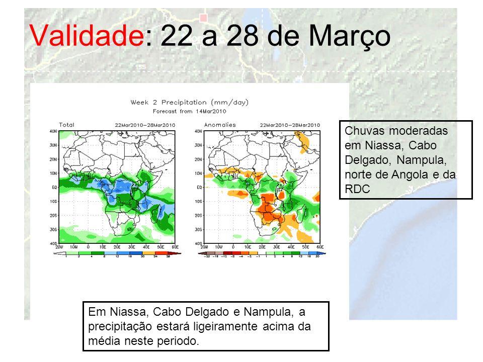 Validade: 22 a 28 de Março Chuvas moderadas em Niassa, Cabo Delgado, Nampula, norte de Angola e da RDC Em Niassa, Cabo Delgado e Nampula, a precipitaç