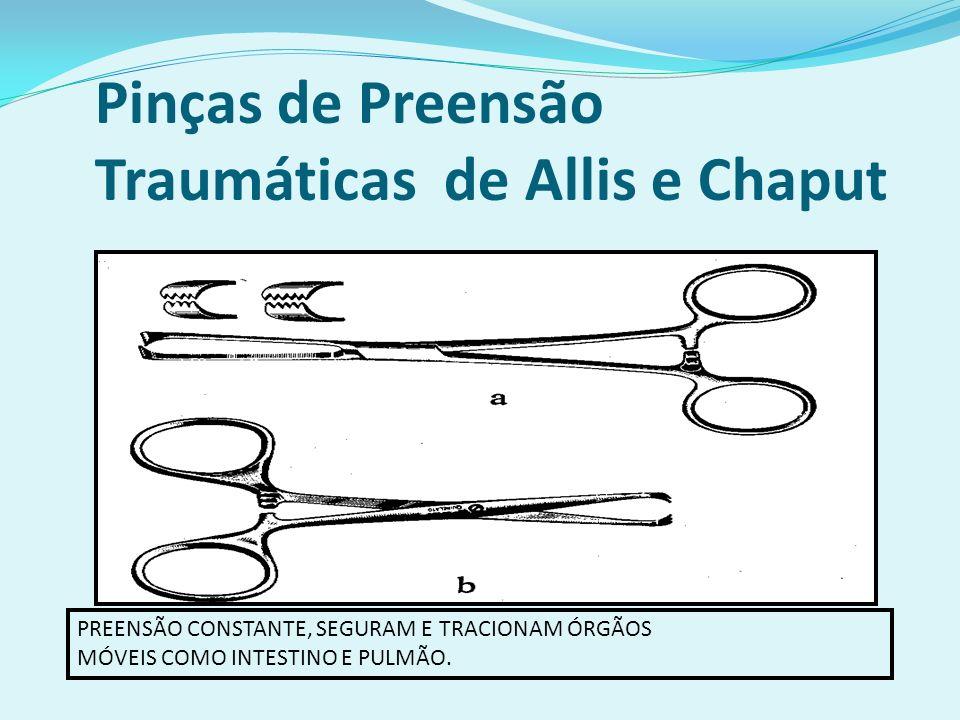 Pinças de Preensão Traumáticas de Allis e Chaput PREENSÃO CONSTANTE, SEGURAM E TRACIONAM ÓRGÃOS MÓVEIS COMO INTESTINO E PULMÃO.
