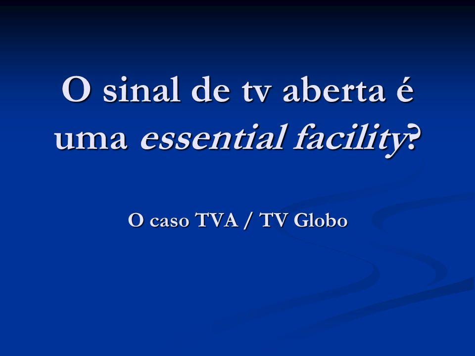O sinal de tv aberta é uma essential facility O caso TVA / TV Globo