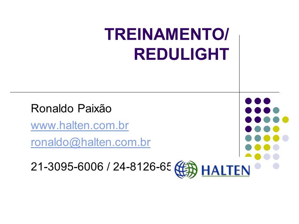 TREINAMENTO/ REDULIGHT Ronaldo Paixão www.halten.com.br ronaldo@halten.com.br 21-3095-6006 / 24-8126-6550