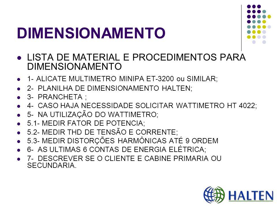DIMENSIONAMENTO LISTA DE MATERIAL E PROCEDIMENTOS PARA DIMENSIONAMENTO 1- ALICATE MULTIMETRO MINIPA ET-3200 ou SIMILAR; 2- PLANILHA DE DIMENSIONAMENTO