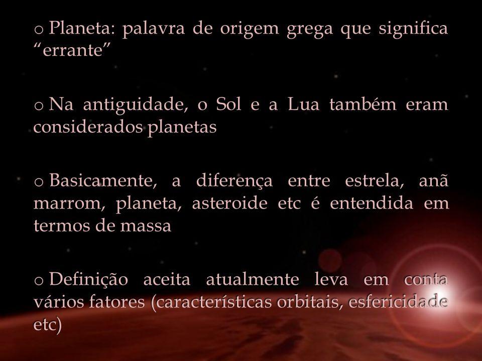 o Planeta: palavra de origem grega que significa errante o Na antiguidade, o Sol e a Lua também eram considerados planetas o Basicamente, a diferença