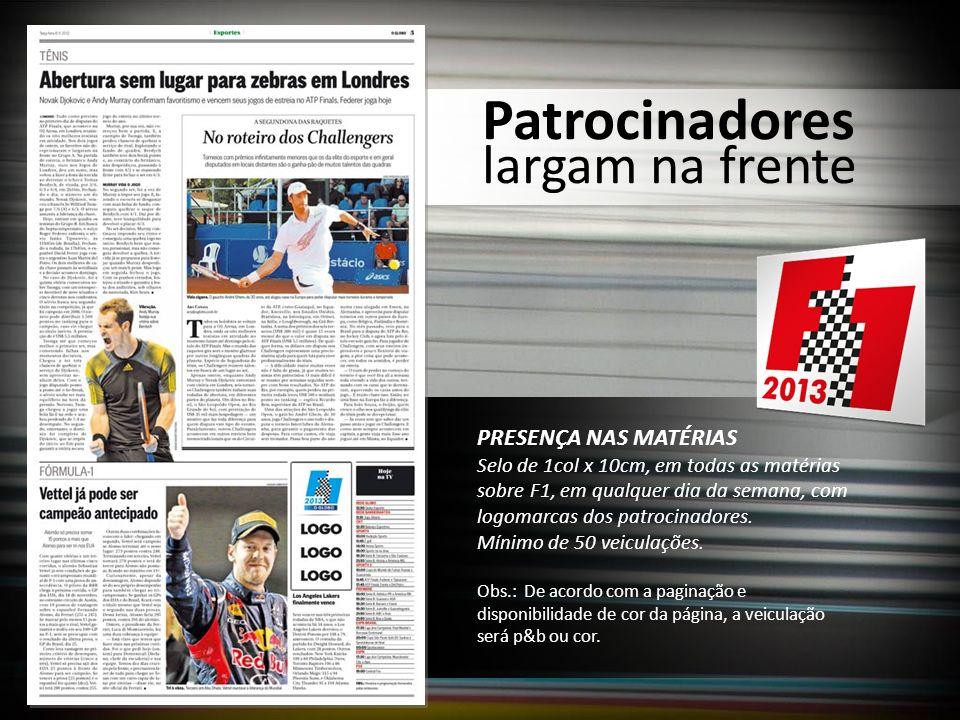 Patrocinadores largam na frente PRESENÇA NAS MATÉRIAS Selo de 1col x 10cm, em todas as matérias sobre F1, em qualquer dia da semana, com logomarcas do