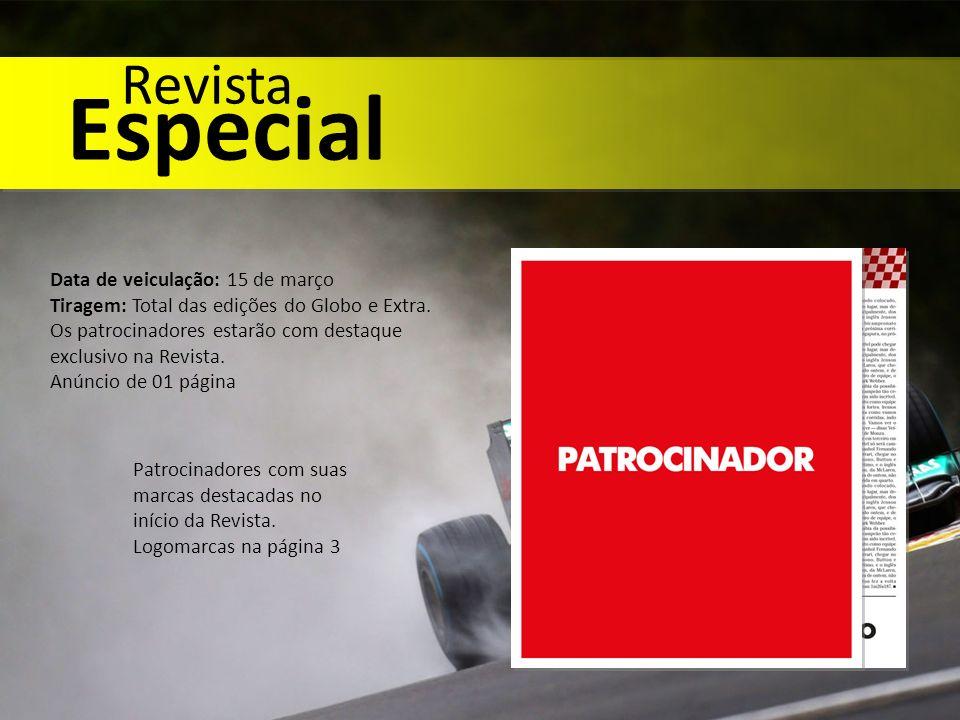 Revista Especial Patrocinadores com suas marcas destacadas no início da Revista. Logomarcas na página 3 Data de veiculação: 15 de março Tiragem: Total