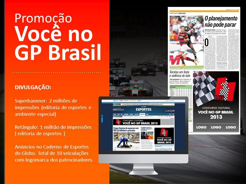 Promoção Você no GP Brasil DIVULGAÇÃO: Superbannner: 2 milhões de impressões (editoria de esportes e ambiente especial) Retângulo: 1 milhão de impress