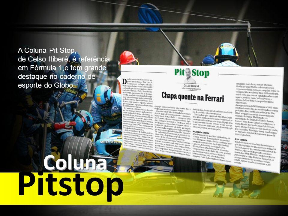 A Coluna Pit Stop, de Celso Itiberê, é referência em Fórmula 1,e tem grande destaque no caderno de esporte do Globo. Coluna Pitstop