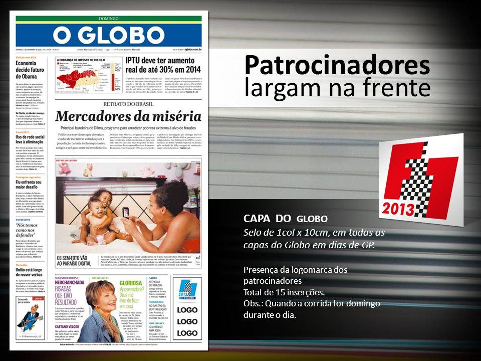 Patrocinadores largam na frente CAPA DO GLOBO Selo de 1col x 10cm, em todas as capas do Globo em dias de GP. Presença da logomarca dos patrocinadores