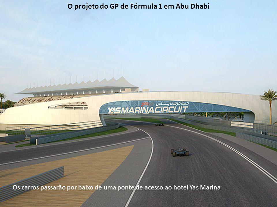 Os carros passarão por baixo de uma ponte de acesso ao hotel Yas Marina O projeto do GP de Fórmula 1 em Abu Dhabi