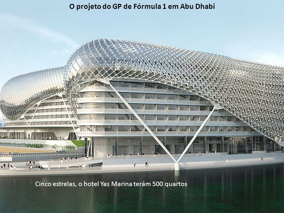 Cinco estrelas, o hotel Yas Marina terám 500 quartos O projeto do GP de Fórmula 1 em Abu Dhabi