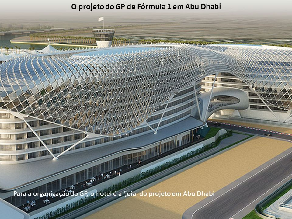 Para a organização do GP, o hotel é a 'jóia' do projeto em Abu Dhabi O projeto do GP de Fórmula 1 em Abu Dhabi