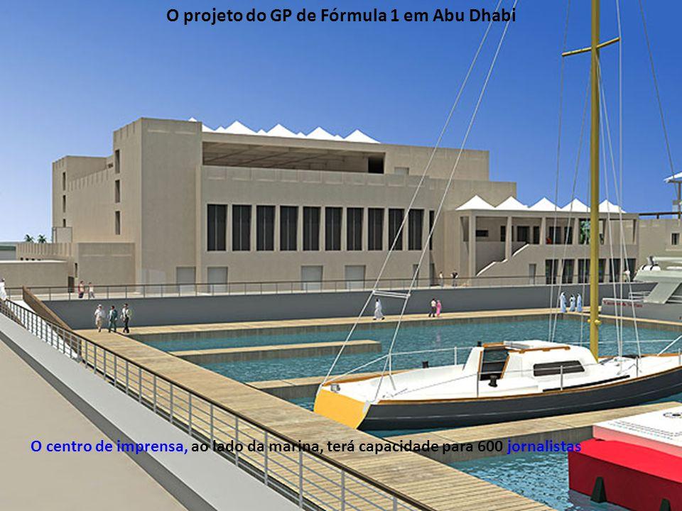 O centro de imprensa, ao lado da marina, terá capacidade para 600 jornalistas O projeto do GP de Fórmula 1 em Abu Dhabi