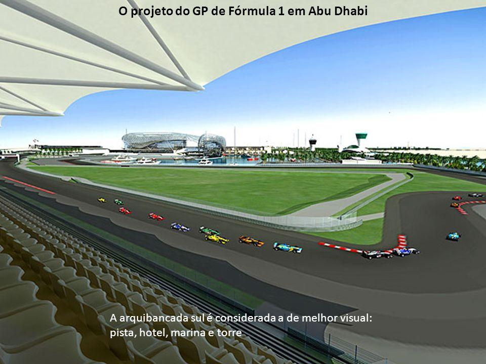 A arquibancada sul é considerada a de melhor visual: pista, hotel, marina e torre O projeto do GP de Fórmula 1 em Abu Dhabi