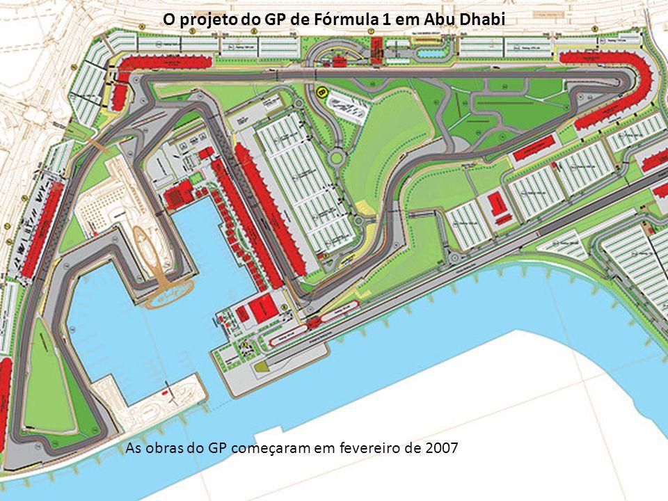 As obras do GP começaram em fevereiro de 2007 O projeto do GP de Fórmula 1 em Abu Dhabi