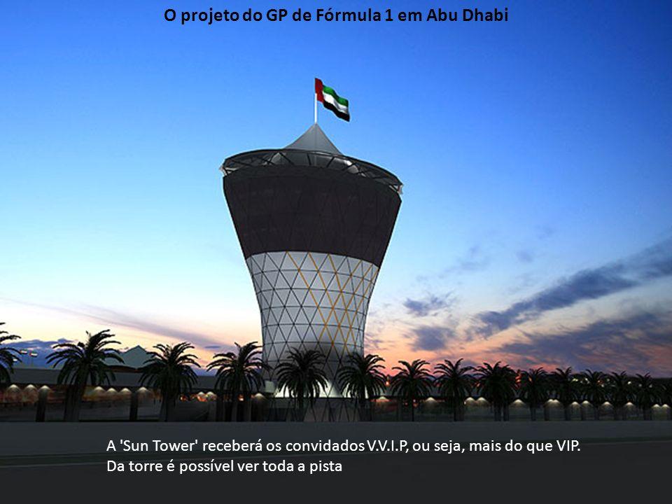 A 'Sun Tower' receberá os convidados V.V.I.P, ou seja, mais do que VIP. Da torre é possível ver toda a pista O projeto do GP de Fórmula 1 em Abu Dhabi