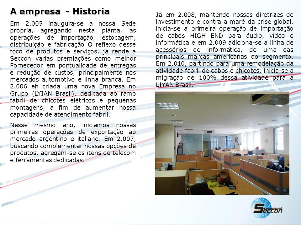 A empresa - Historia Em 2.005 inaugura-se a nossa Sede própria, agregando nesta planta, as operações de importação, estocagem, distribuição e fabricaç
