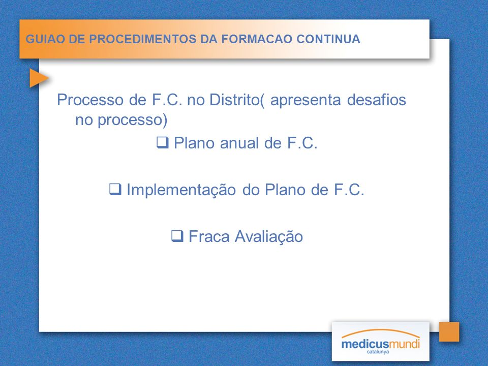 GUIAO DE PROCEDIMENTOS DA FORMACAO CONTINUA Processo de F.C. no Distrito( apresenta desafios no processo) Plano anual de F.C. Implementação do Plano d