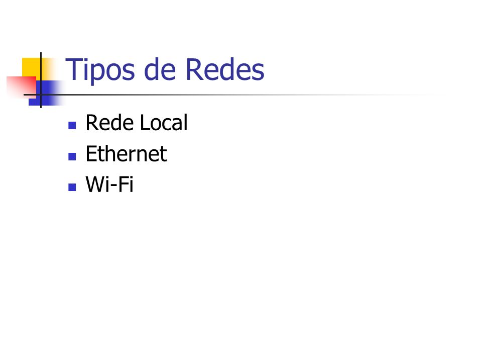 Tipos de Redes Rede Local Ethernet Wi-Fi