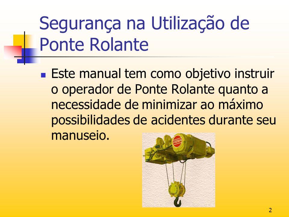2 Este manual tem como objetivo instruir o operador de Ponte Rolante quanto a necessidade de minimizar ao máximo possibilidades de acidentes durante s